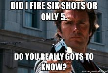 did-i-fire-six-shots-or-only-5-do-you-really-gots-to-know.jpg